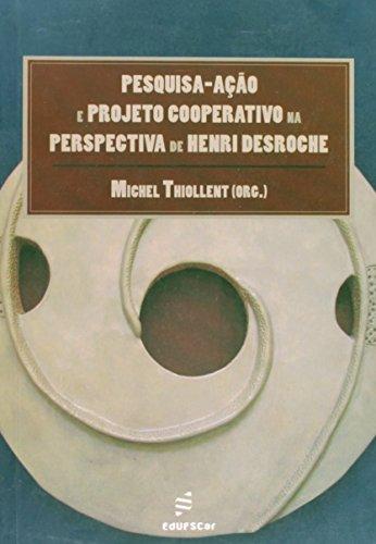 Pesquisa-ação e projetos cooperativo na perspectiva de Henri Desroche, livro de Michel Thiollent (Org.)