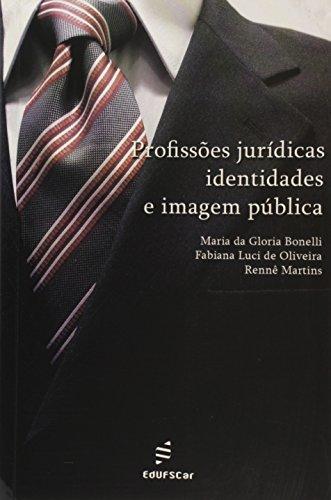 Profissões jurídicas, identidades e imagem pública, livro de Maria da Gloria Bonelli, Fabiana Luci de Oliveira, Rennê Martins