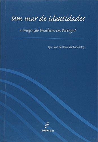 Um mar de identidades - A imigração brasileira em Portugal, livro de Igor José de Renó Machado