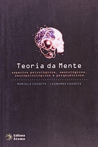 Teoria da Mente: aspectos psicológicos, neurológicos, neuropsicológicos e psiquiátricos, livro de Marcelo Caixeta e Leonardo Caixeta
