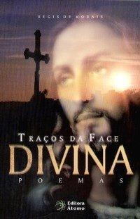 Traços da Face Divina: Poemas, livro de Regis de Morais