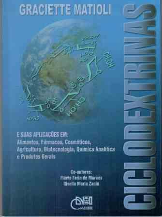 Ciclodextrinas e suas aplicações em: Alimentos, fármacos, cosméticos, agricultura, biotecnologia, química analítica e produtos gerais, livro de Graciette Matiolli
