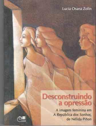 """Desconstruindo a opressão - A imagem feminina em """"A República dos Sonhos"""" de Nélida Piñon, livro de Lucia Osana Zolin"""