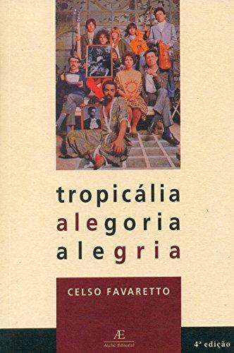 Tropicália: Alegoria Alegria, livro de Celso Favaretto