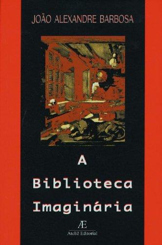 A Biblioteca Imaginária, livro de João Alexandre Barbosa