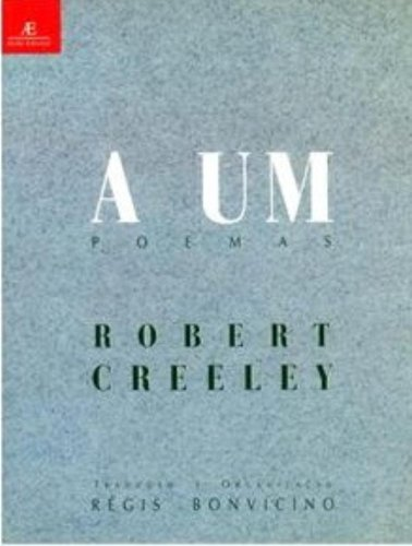 A Um - Poemas, livro de Robert Creeley
