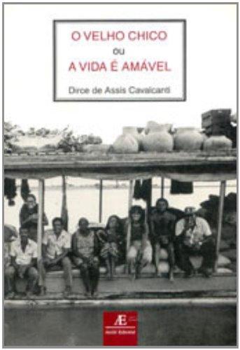 O Velho Chico ou A Vida é Amável, livro de Dirce de Assis Cavalcanti