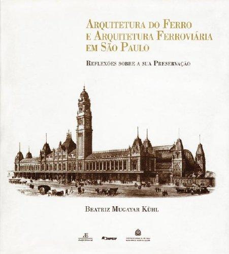Arquitetura do Ferro e Arquitetura Ferroviária em São Paulo, livro de Beatriz Mugayar Kühl