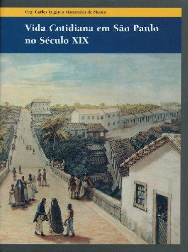 Vida Cotidiana em São Paulo no Século XIX, livro de Carlos Eugênio Marcondes de Moura (Org.)