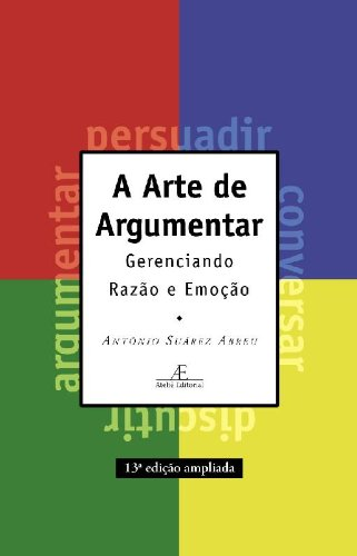 A Arte de Argumentar - gerenciando razão e emoção, livro de Antônio Suárez Abreu