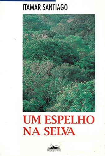UM ESPELHO NA SELVA, livro de Itamar Santiago