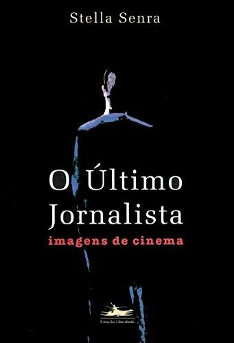 ÚLTIMO JORNALISTA, O, livro de Stella Senra