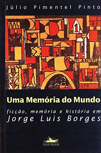 UMA MEMÓRIA DO MUNDO: Ficção, História e memória em Jorge Luiz Borges, livro de Júlio Pimentel Pinto