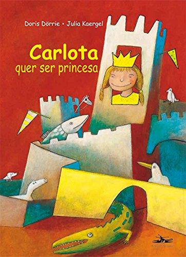 CARLOTA QUER SER PRINCESA, livro de Doris Dorrie, J. Kaergel