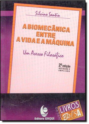 Biomecânica entre a Vida e a Máquina, A. Um Acesso Filosófico, livro de Silvino Santin