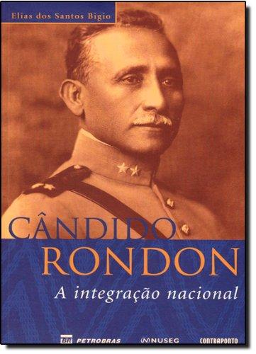 CANDIDO RONDON - A INTEGRACAO NACIONAL VOL. 1, livro de BIGIO, ELIAS DOS SANTOS