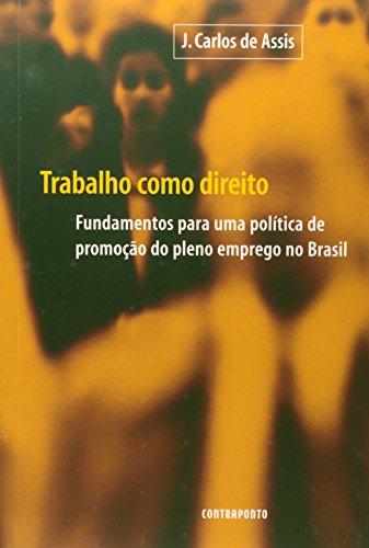 TRABALHO COMO DIREITO - FUNDAMENTOS PARA UMA POLITICA DE PLENO EMPREGO NO BRASIL, livro de ASSIS, JOSE CARLOS DE