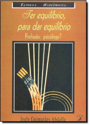 Ter equilíbrio para dar equilíbrio. Profissão: pisicólogo?, livro de Ively Guimarães Abdalla