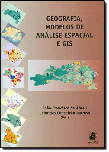 Geografia, modelos de análise espacial e GIS, livro de Joâo Francisco de Abreu, Leônidas Conceição Barroso (Org.)