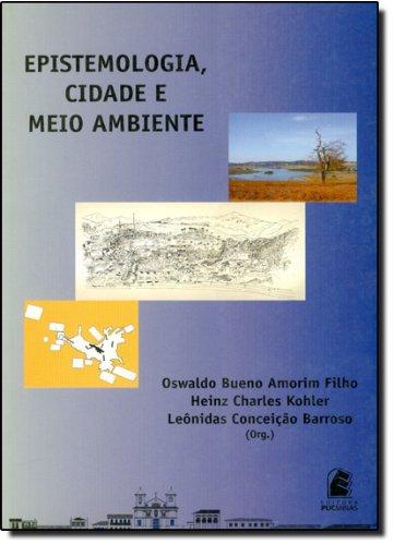 Epistemologia, cidade e meio ambiente, livro de Oswaldo Bueno Amorim Filho, Heinz Charles Hohler, Leônidas Conceição Barroso (Org.)