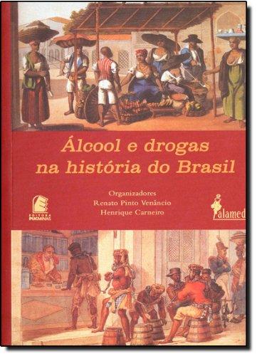 Álcool e drogas na história do Brasil, livro de Renato P. Venâncio, Henrique Carneiro