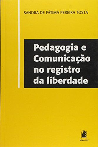 Pedagogia e Comunicação no registro da liberdade, livro de Sandra de Fátima Pereira Tosta