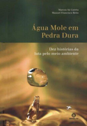 Agua Mole em Pedra Dura. Dez Histórias da Luta Pelo Meio Ambiente, livro de Manoel Francisco Brito, Marcos Corrêa