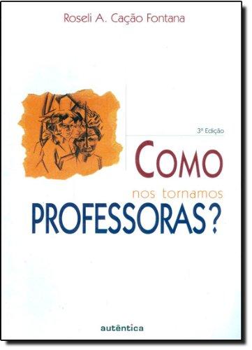 Como nos Tornamos Professoras?, livro de Roseli Aparecida Cação Fontana