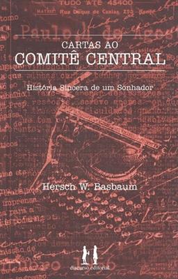 Cartas ao Comitê Central - História sincera de um sonhador, livro de Hersch W. Basbaum