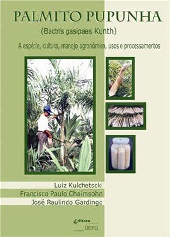 PALMITO PUPUNHA: a espécie, cultura, manejo agronômico, usos e procedimentos, livro de Luiz Kulchetscki, Francisco Chaimsohn e José Gardingo (org.)