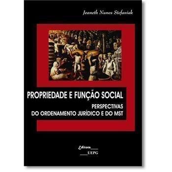 PROPRIEDADE E FUNÇÃO SOCIAL: perspectivas do ordenamento jurídico e do MST, livro de Jeaneth Nunes Stefaniak