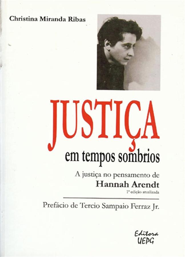 JUSTIÇA EM TEMPOS SOMBRIOS: a justiça no pensamento de Hannah Arendt - 1.ed. atualizada, livro de Christina Miranda Ribas
