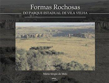 FORMAS ROCHOSAS DO PARQUE ESTADUAL DE VILA VELHA, livro de Mário Sérgio de Melo