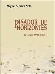 PISADOR DE HORIZONTES, livro de Miguel Sanches Neto