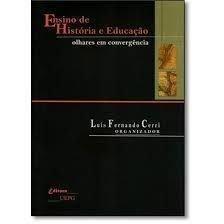 ENSINO DE HISTÓRIA E EDUCAÇÃO: olhares em convergência Vol. I, livro de Luis Fernando Cerri (Org.)