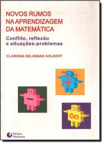 NOVOS RUMOS NA APRENDIZAGEM DA MATEMATICA - CONFLITO, REFLEXAO E SITUACOES-PROBLEMAS - (FORA DE CATALOGO), livro de GOLBERT, CLARISSA SELIGMAN