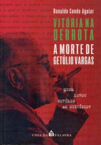 VITORIA NA DERROTA A MORTE DE GETÚLIO VARGAS, livro de RONALDO CONDE AGUIAR