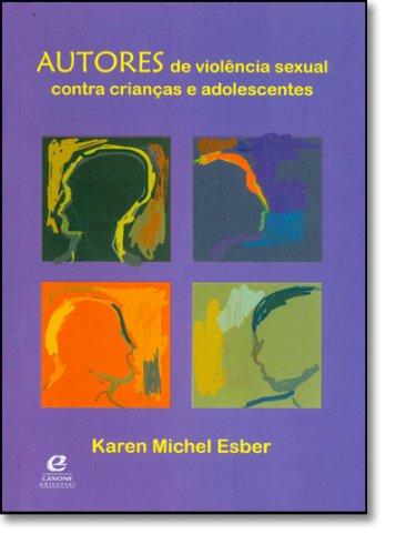 Autores de violência sexual contra crianças e adolescentes, livro de Karen Michel Esber
