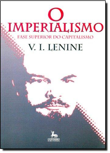IMPERIALISMO, O - FASE SUPERIOR DO CAPITALISMO - 2 ED., livro de LENINE, V. I.