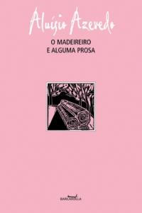 O Madeireiro e alguma prosa, livro de Aluísio Azevedo