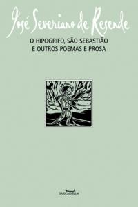 O hipogrifo, São Sebastião e outros poemas e prosa, livro de José Severiano de Resende