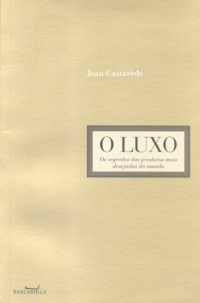O Luxo - Os segredos dos produtos mais desejados do mundo, livro de Jean Castarède