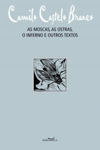 As moscas, as ostras, o inferno e outros textos, livro de Camilo Castelo Branco