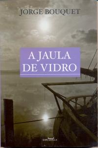 A Jaula de Vidro, livro de Jorge Bouquet