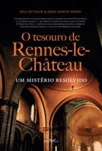 O tesouro de Rennes-le-Château - Um mistério resolvido, livro de Bill Putnam, John Edwin Wood