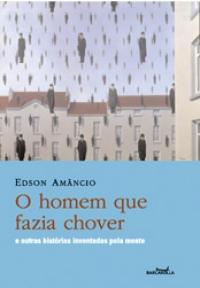 O Homem que fazia chover - E outras histórias inventadas pela mente, livro de Edson Amâncio