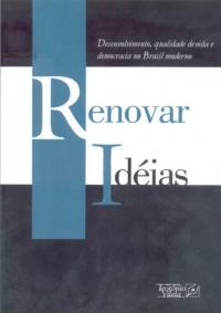 Renovar Idéias – Desenvolvimento, qualidade de vida e democracia no Brasil moderno, livro de Xico Graziano, Diala Vidal, Ana Maria Pacheco (Org.)