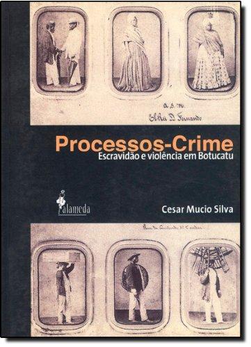 Processos-crime - Escravidão e Violência em Botucatu, livro de Cesar Mucio Silva