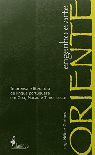 Oriente, engenho e arte - Imprensa e literatura de língua portuguesa em Goa, Macau e Timor Leste, livro de Hélder Garmes (Org.)