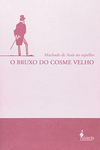 O bruxo do Cosme Velho - Machado de Assis no Espelho, livro de Márcia Moura Coelho, Marcos Fleury de Oliveira (Orgs.)